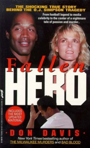 Fallen Hero: The Shocking True Story Behind the O.J. Simpson Tragedy  by  Don Davis