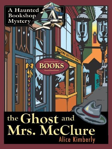 The Ghost and Mrs. McClure (Haunted Bookshop Mystery, #1) Alice Kimberly