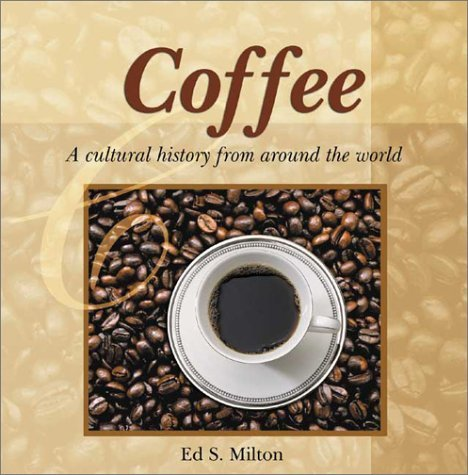 Coffee: A Cultural History from Around the World  by  Ed S. Milton