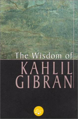 The Wisdom Of Gibran: Aphorisms and Maxims  by  Joseph Sheban