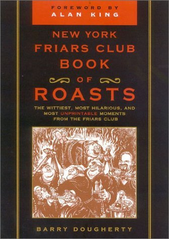 The New York Friars Club Book of Roasts: The Wittiest, Most Hilarious, and Most Unprintable Moments from the Friars Club  by  Barry Dougherty