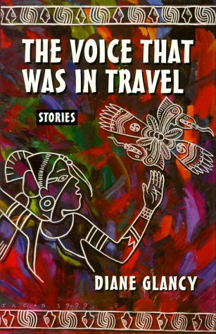 The Voice That Was in Travel: Stories  by  Diane Glancy