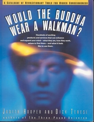 Would the Buddha Wear a Walkman?: A Catalogue of Revolutionary Tools for Higher Consciousness  by  Judith Hooper