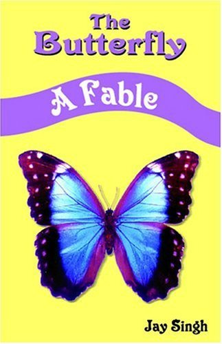 The Butterfly: A Fable  by  Jay Singh