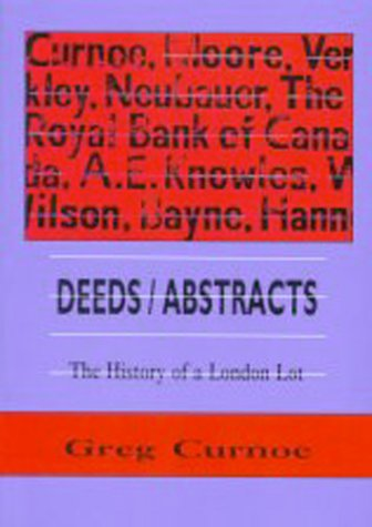 Deeds/Abstracts: The History of a London Lot, 1 January 1991 - 6 October 1992  by  Greg Curnoe