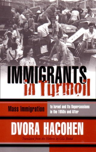Immigrants in Turmoil: Mass Immigration to Israel and Its Repercussions in the 1950s and After  by  Devorah Hakohen