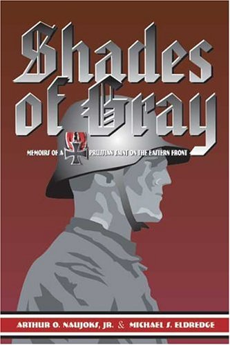 Shades of Gray: Memoirs of a Prussian Saint on the Eastern Front  by  Arthur O. Naujoks