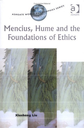 Mencius, Hume, and the Foundations of Ethics (Ashgate World Philosophy Series) Xiusheng Liu