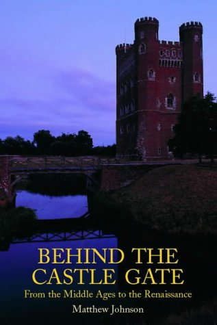 Behind the Castle Gate: From the Middle Ages to the Renaissance  by  Matthew Johnson