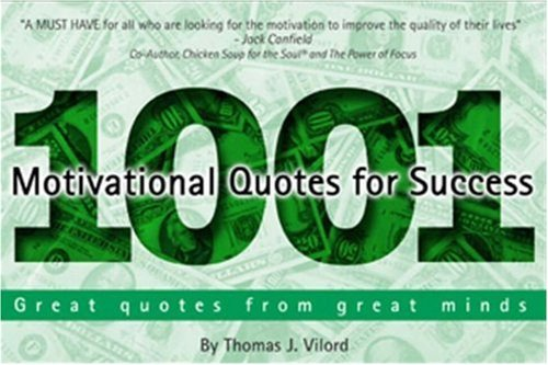 1001 Motivational Quotes for Success: Great Quotes from Great Minds  by  Thomas J. Vilord