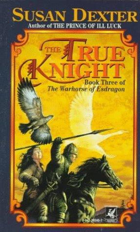 The True Knight (Warhorse of Esdragon, #3)  by  Susan Dexter