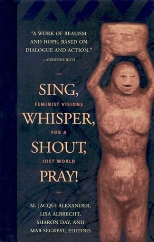 Sing, Whisper, Shout, Pray!: Feminist Visions for a Just World  by  M. Jacqui Alexander