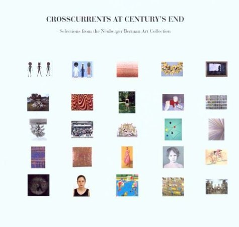 Crosscurrents at Centurys End: Selections from the Neuberger Berman Art Collection  by  L. Michael Danoff