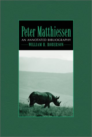 Peter Matthiessen: An Annotated Bibliography  by  William H. Roberson