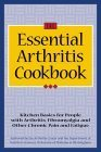 The Essential Arthritis Cookbook: Kitchen Basics for People with Arthritis, Fibromyalgia and Other Chronic Pain and Fatigue  by  Arthritis Center
