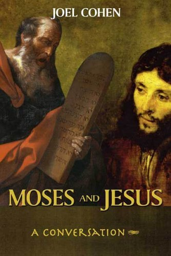Moses and Jesus: A Conversation  by  Joel Cohen