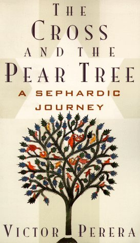 The Cross and the Pear Tree: A Sephardic Journey  by  Victor Perera