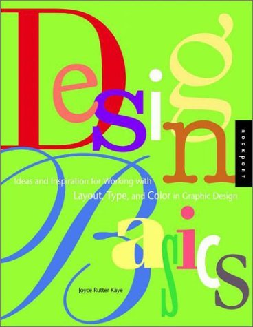 Design Basics: Ideas and Inspiration for Working with Layout, Type, and Color in Graphic Design  by  Joyce Rutter Kaye