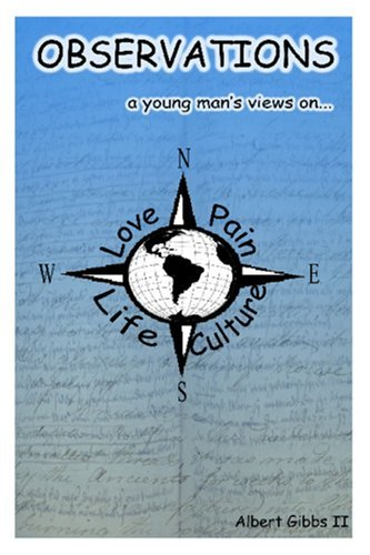 Observations: A Young Mans View on Love, Pain, Life, and Culture  by  Albert Gibbs II