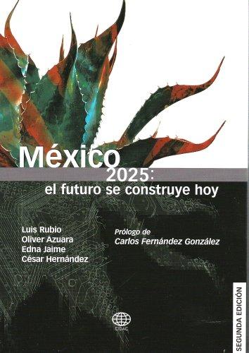 Mexico 2025: El futuro se construye hoy/Mexico 2025: The future is built today Unknown Author 934