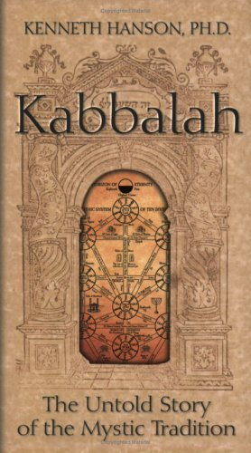 Kabbalah: The Untold Story of the Mystic Tradition Kenneth Hanson