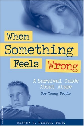 When Something Feels Wrong: A Survival Guide about Abuse for Young People  by  Deanna S. Pledge