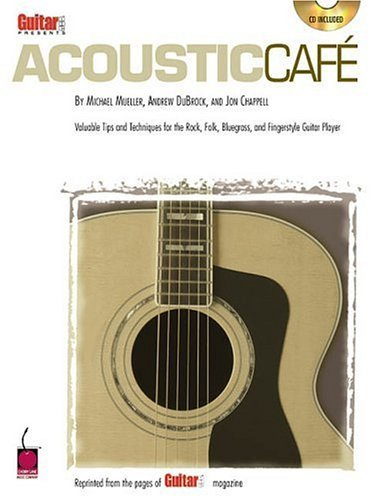 Guitar One Presents Acoustic Cafe: Valuable Tips and Techniques for the Rock, Folk, Bluegrass and Fingerstyle Guitar Player  by  Chris
