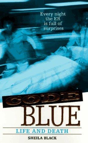 Life and Death (Code Blue, No. 2) Sheila Black