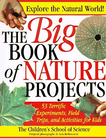 The Big Book of Nature Projects Childrens School of Science