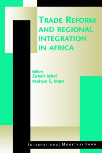 Trade Reform And Regional Integration In Africa: Papers Presented At The Imf African Economic Research Consortium Seminar On Trade Reform And Regional Integration In Africa, December 1 3, 1997  by  Zubair Iqbal