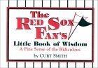 The Red Sox Fans Little Book of Wisdom: A Fine Sense of the Ridiculous  by  Curt Smith