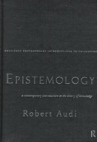 Epistemology: A Contemporary Introduction To The Theory Of Knowledge Robert Audi