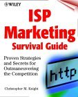 ISP Marketing Survival Guide: Proven Strategies and Secrets for Outmaneuvering the Competition Christopher M. Knight