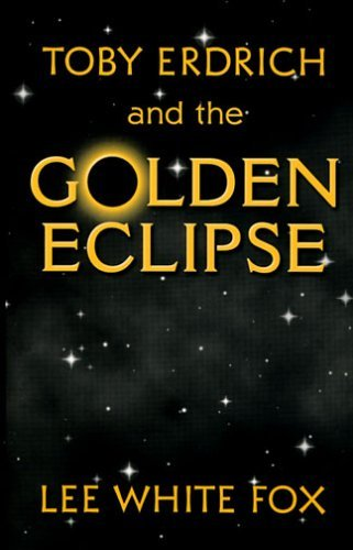 Toby Erdrich and the Golden Eclipse  by  Lee White Fox
