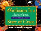 Confusion is a State of Grace: Humor and Wisdom for Families in Recovery  by  Barbara F.