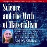 Science and the Myth of Materialiam: A Selection of Talks from the Wisdom-Teaching of Adi Da Samraj Adi Da Samraj