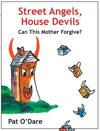 Street Angels, House Devils, Can This Mother Forgive?  by  Pat ODare