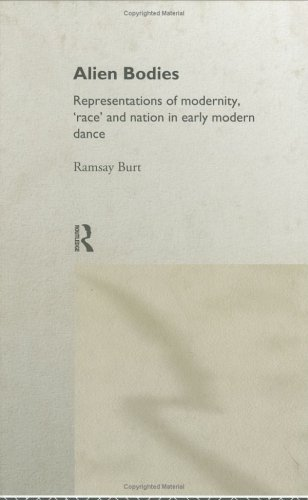 Alien Bodies: Representations of Modernity, Race and Nation in Early Modern Dance Ramsay Burt