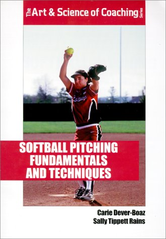 Softball Pitching Fundamentals and Techniques Carie Dever-Boaz
