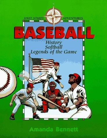 Baseball: History, Softball and Legends of the Game  by  Amanda Bennett