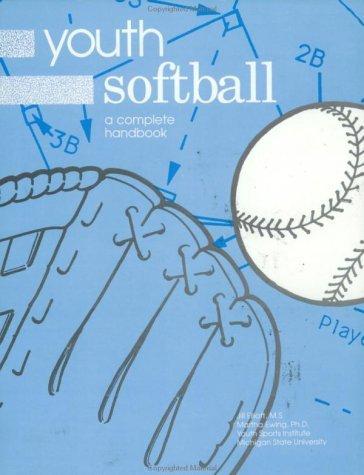 Youth Softball: A Complete Handbook Martha Ewing