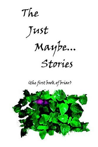 The Just Maybe... Stories: The First Book of Briar  by  James        Scott