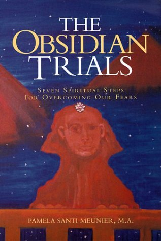 The Obsidian Trials: Seven Spiritual Steps to Overcoming Our Fears  by  Pamela Santi-Meunier