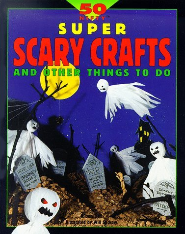 50 Nifty Super Scary Crafts and Things to Do Alison Bell