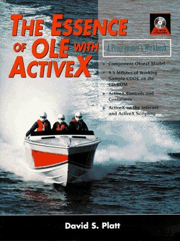 The Essence of OLE with Active X: A Programmers Workbook David S. Platt