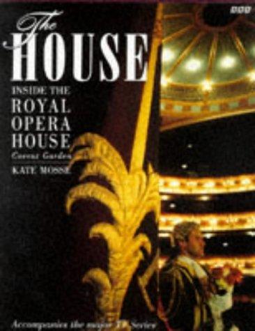 The House: Inside the Royal Opera House Kate Mosse