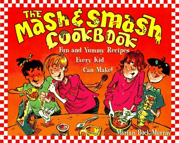 The MASH and Smash Cookbook: Fun and Yummy Recipes Every Kid Can Make!  by  Marian Buck-Murray