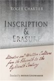Inscription and Erasure: Literature and Written Culture from the Eleventh to the Eighteenth Century  by  Roger Chartier