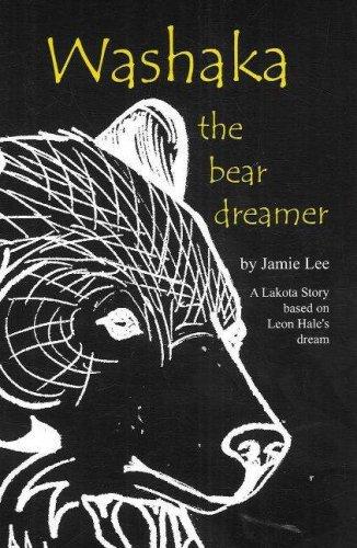 Washaka: The Bear Dreamer  by  Jamie Lee