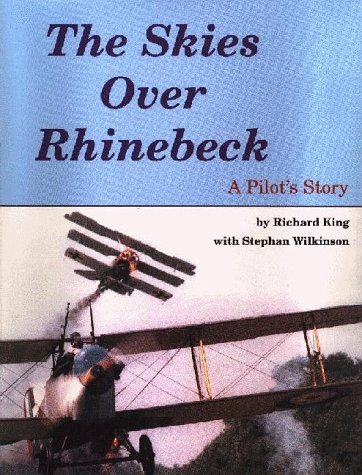 The Skies over Rhinebeck: A Pilots Story Richard King